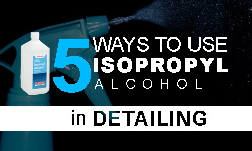 5 Ways to Use Isopropyl Alcohol (IPA) in Detailing