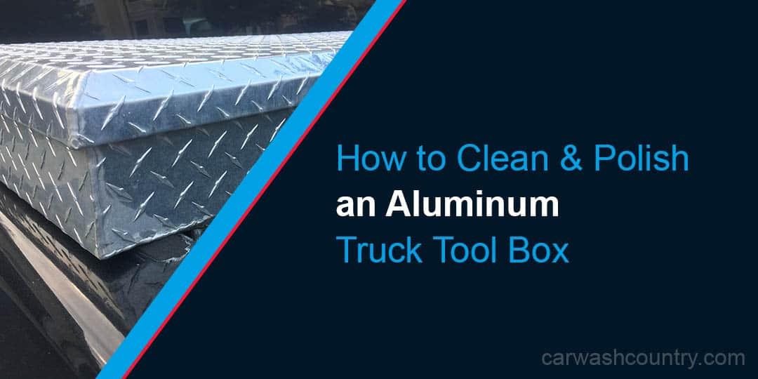 How to Clean Polish or Shine Aluminum Truck Tool Box