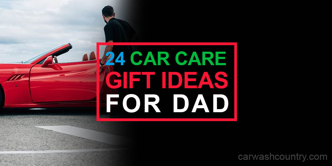 24 car care gift ideas for dad
