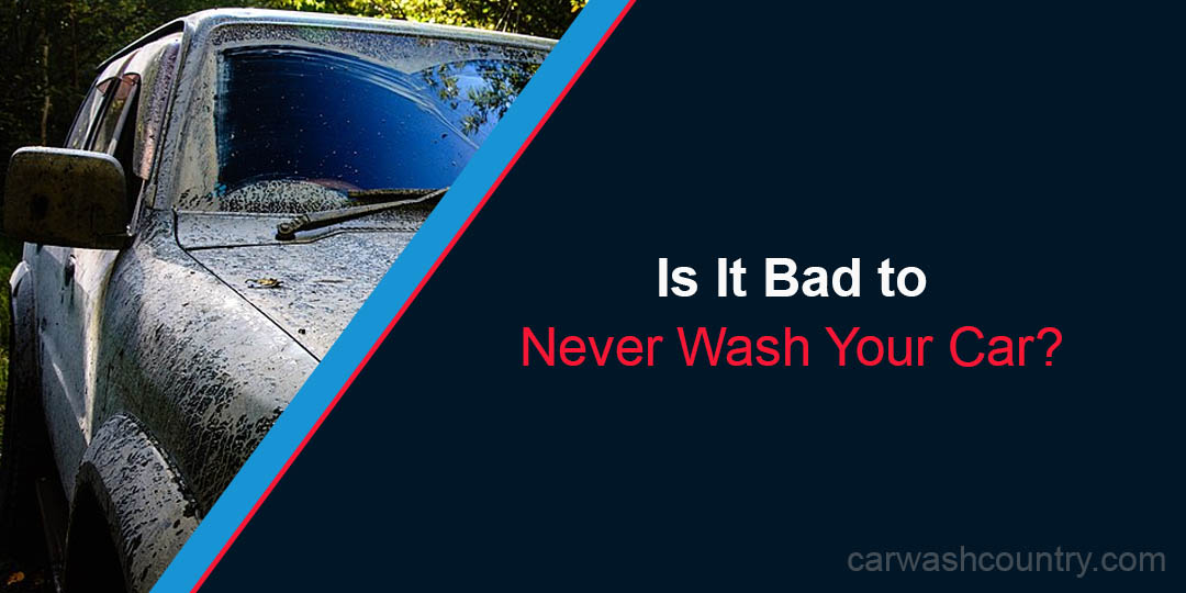 bad to never wash car