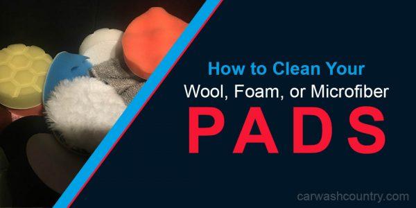 how to clean wool foam microfiber polishing pads