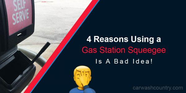 why gas station squeegee is bad for paint and glass