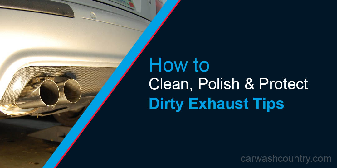 How To Clean Polish Protect Dirty Exhaust Tips 4 Steps