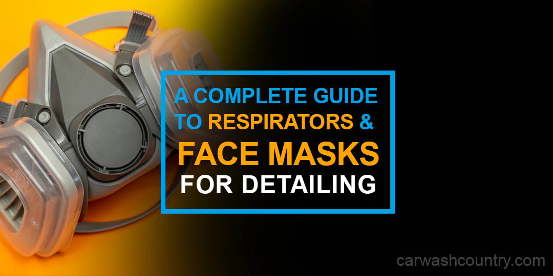 Complete Guide to Respirators and Face Masks for Auto Detailing